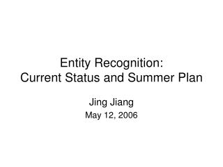 Entity Recognition: Current Status and Summer Plan
