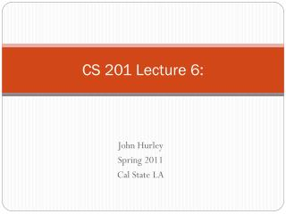 CS 201 Lecture 6: