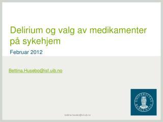 Delirium og valg av medikamenter på sykehjem Februar 2012