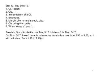 Stat 13, Thu 5/10/12. 1. CLT again. 2. CIs. 3. Interpretation of a CI. 4. Examples.