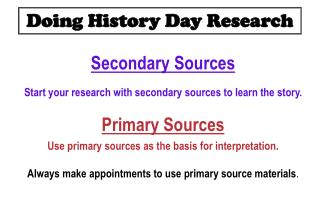 Secondary Sources Start your research with secondary sources to learn the story. Primary Sources