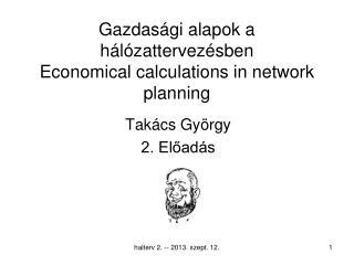 Gazdas�gi alapok a h�l�zattervez�sben Economical calculations in network planning