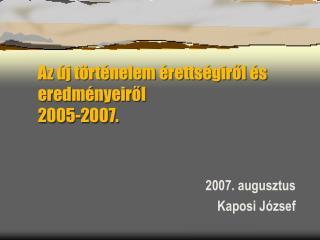 Az új történelem érettségiről és eredményeiről 2005-2007.