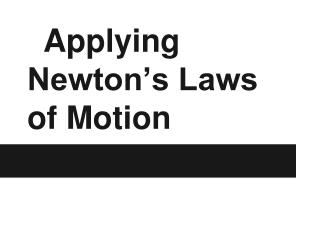 Applying Newton's  Laws of Motion