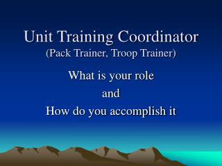 Unit Training Coordinator (Pack Trainer, Troop Trainer)