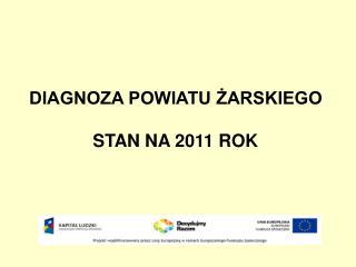 DIAGNOZA POWIATU ŻARSKIEGO STAN NA 2011 ROK