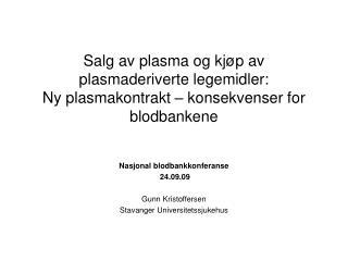 Nasjonal blodbankkonferanse  24.09.09 Gunn Kristoffersen Stavanger Universitetssjukehus