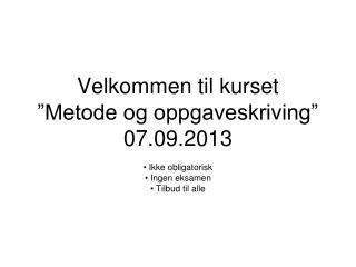 """Velkommen til kurset """"Metode og oppgaveskriving"""" 07.09.2013"""