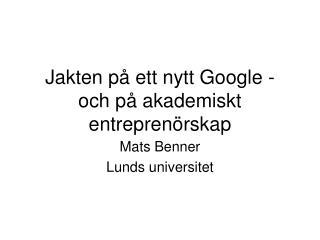 Jakten på ett nytt Google - och på akademiskt entreprenörskap