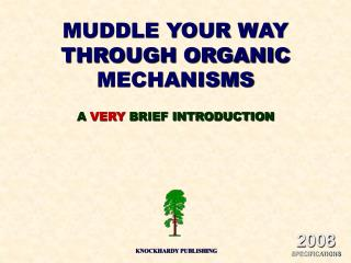 MUDDLE YOUR WAY THROUGH ORGANIC MECHANISMS