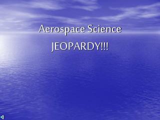 Aerospace Science JEOPARDY!!!
