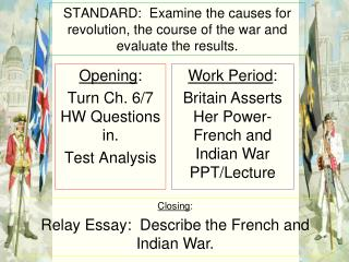 STANDARD:  Examine the causes for revolution, the course of the war and evaluate the results.