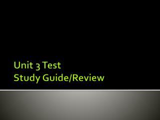 Unit 3 Test  Study Guide/Review