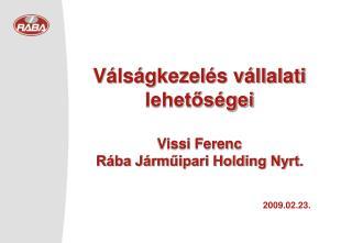Válságkezelés vállalati lehetőségei Vissi Ferenc Rába Járműipari Holding Nyrt.