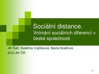 Sociální distance. Vnímání sociálních diferencí v české společnosti