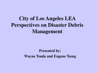 City of Los Angeles LEA Perspectives on Disaster Debris Management