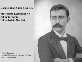Darüşşfakalı Salih Zeki Bey Matematik Eğitiminin ve Bilim Tarihinin Ülkemizdeki Öncüsü