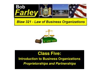 Class Five: Introduction to Business Organizations Proprietorships and Partnerships