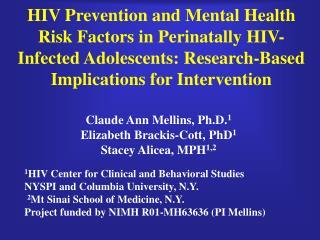 Claude Ann Mellins, Ph.D. 1 Elizabeth Brackis-Cott, PhD 1 Stacey Alicea, MPH 1,2