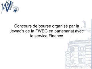 Concours de bourse organisé par la Jewac's de la FWEG en partenariat avec le service Finance