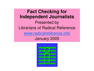 Fact Checking for Independent Journalists Presented by  Librarians of Radical Reference