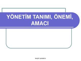 Y NETIM TANIMI,  NEMI, AMACI