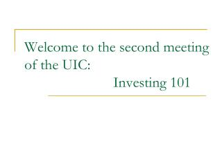 Welcome to the second meeting of the UIC: 		 		Investing 101