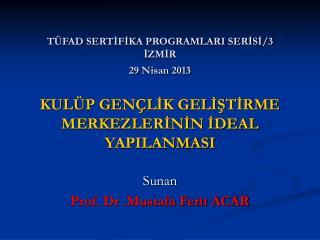 Sunan Prof. Dr .Mustafa Ferit ACAR