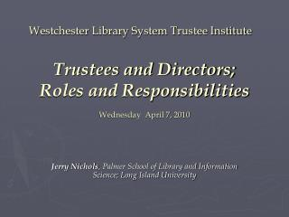 Jerry Nichols , Palmer School of Library and Information Science; Long Island University