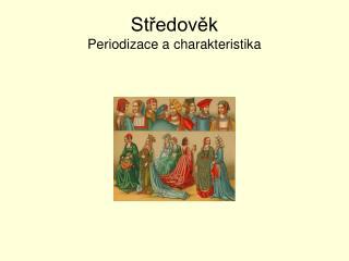 Středověk Periodizace a charakteristika