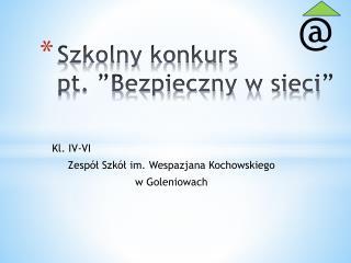 Szkolny konkurs                           pt. �Bezpieczny w sieci�