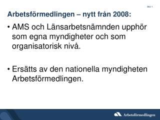 Arbetsförmedlingen – nytt från 2008: