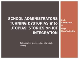 SCHOOL ADMINISTRATORS TURNING DYSTOPIAS  into  UTOPIAS: STORIES  on  ICT INTEGRATION