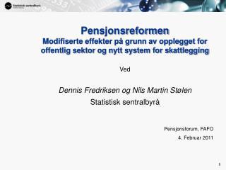 Ved Dennis Fredriksen og Nils Martin St�len Statistisk sentralbyr� Pensjonsforum, FAFO