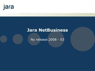 Jara NetBusiness Ny release 2008 - 03