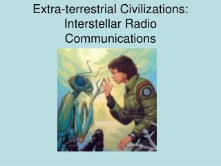 Extra-terrestrial Civilizations: Interstellar Radio Communications