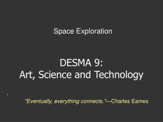 DESMA 9: Art, Science and Technology