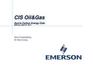 CIS Oil&Gas  Agoria Carbon Energy Club Moscow, April 4 th , 2011