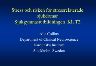 Stress och risken för stressrelaterade sjukdomar Sjukgymnastutbildningen  KI, T2