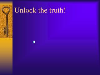 Unlock the truth!