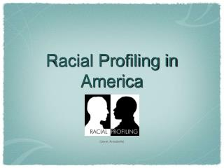 racial profiling in america Racial profiling is a fancy term for an old practice known as institutional racism,  discrimination and just plain old prejudice against people of.
