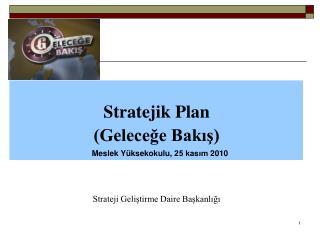 Stratejik Plan (Geleceğe Bakış) Strateji Geliştirme Daire Başkanlığı