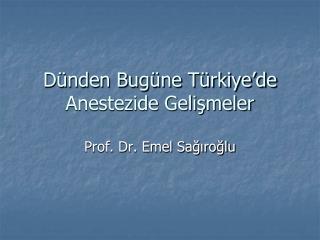 Dünden Bugüne Türkiye'de Anestezide Gelişmeler