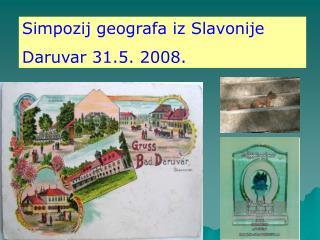 Simpozij geografa iz Slavonije Daruvar 31.5. 2008.