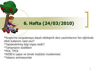 6. Hafta (24/03/2010)