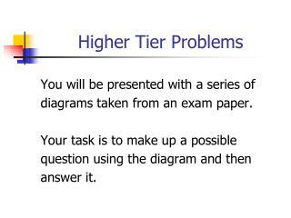 Higher Tier Problems