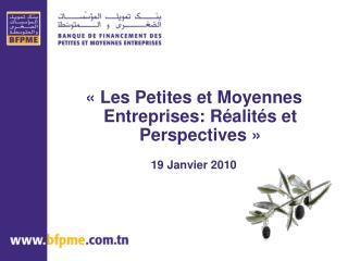 « Les Petites et Moyennes Entreprises: Réalités et Perspectives » 19 Janvier 2010