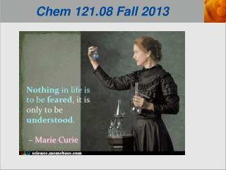 Chem  121.08 Fall 2013