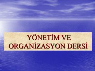 YÖNETİM VE ORGANİZASYON DERSİ