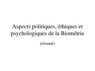 Aspects politiques, éthiques et psychologiques de la Biométrie